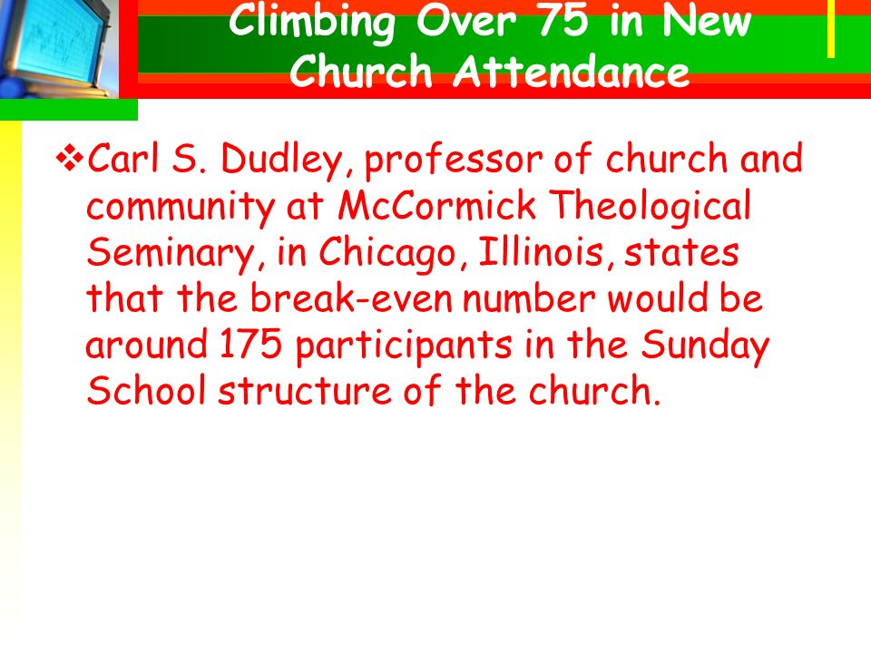 Carl S. Dudley, professor of church and community at McCormick Theological Seminary, in Chicago, Illinois, states that the break-even number would be