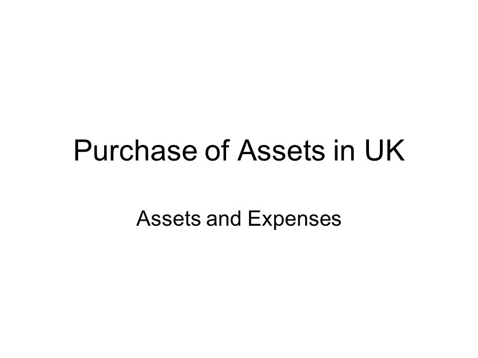 Purchase of Assets in UK Assets and Expenses