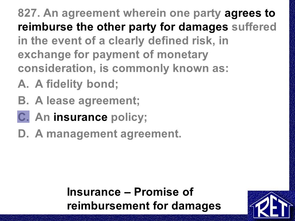 827. An agreement wherein one party agrees to reimburse the other party for damages suffered in the event of a clearly defined risk, in exchange for p