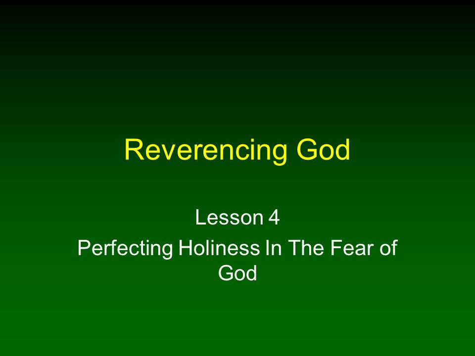 Reverencing God Lesson 4 Perfecting Holiness In The Fear of God