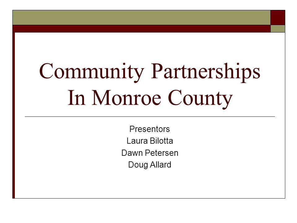 Community Partnerships In Monroe County Presentors Laura Bilotta Dawn Petersen Doug Allard