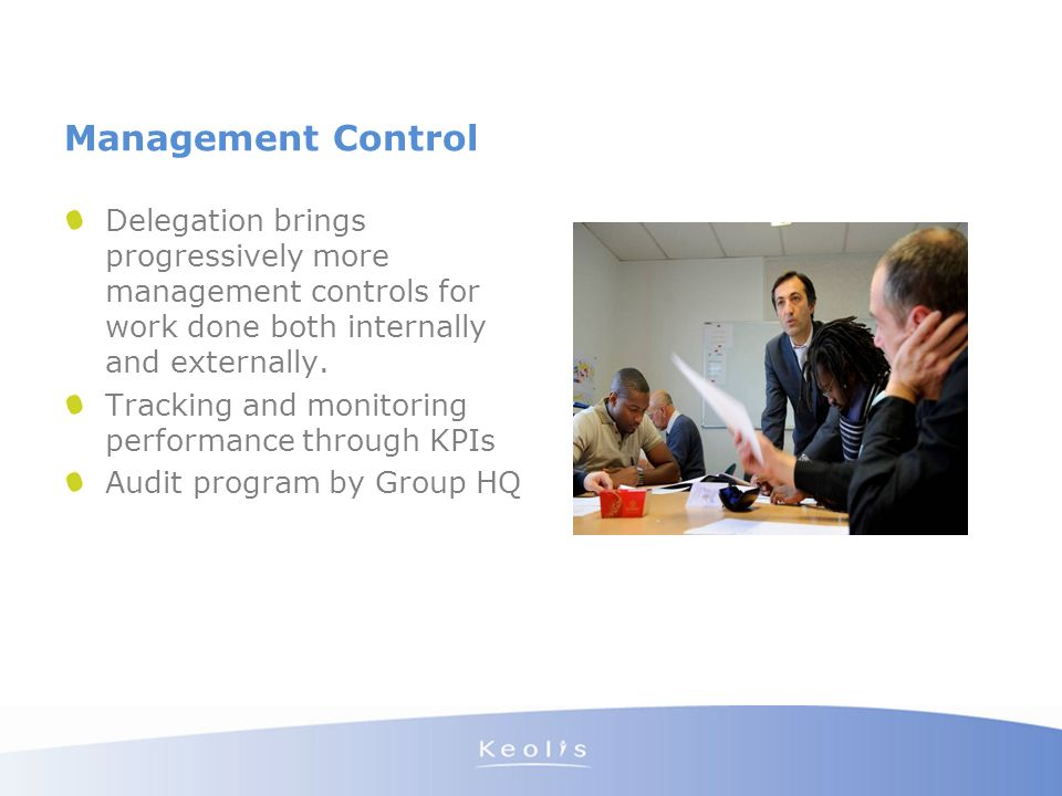 Management Control Delegation brings progressively more management controls for work done both internally and externally. Tracking and monitoring perf