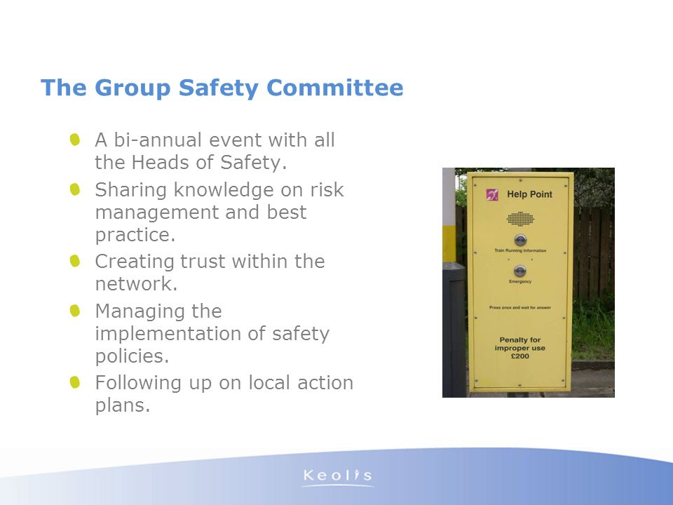 The Group Safety Committee A bi-annual event with all the Heads of Safety. Sharing knowledge on risk management and best practice. Creating trust with
