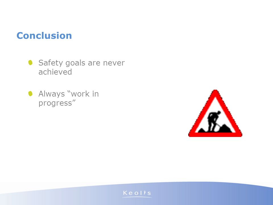 Conclusion Safety goals are never achieved Always work in progress