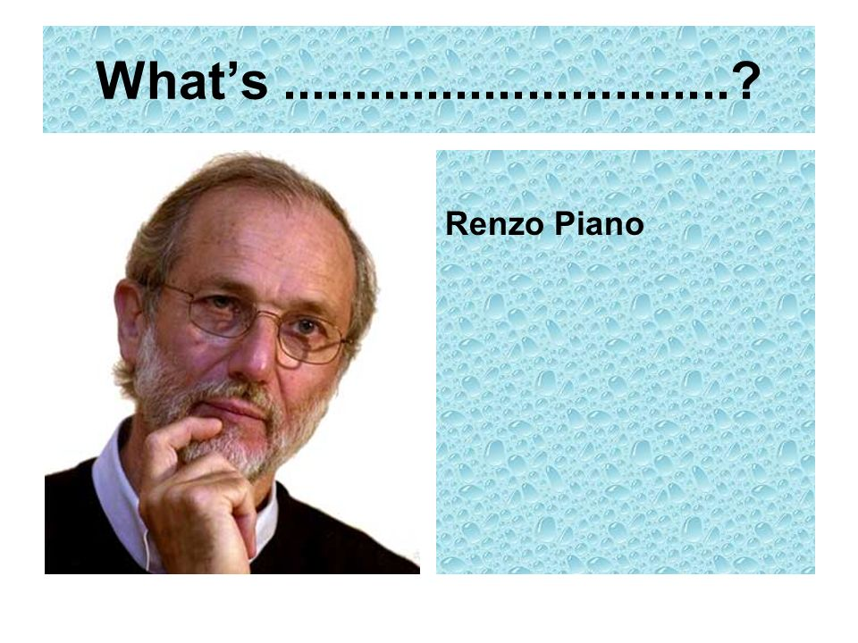 Whats...............................? Renzo Piano