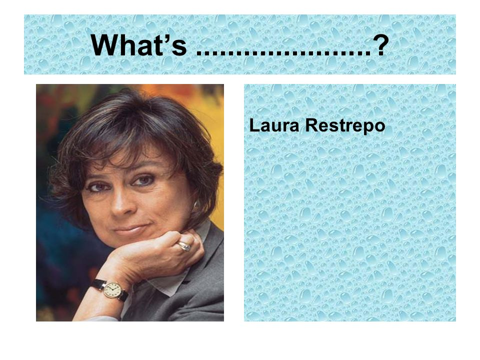 Whats......................? Laura Restrepo