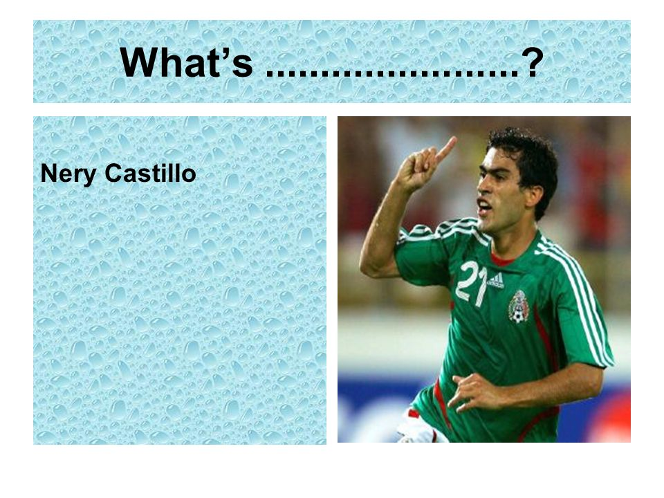 Whats.......................? Nery Castillo