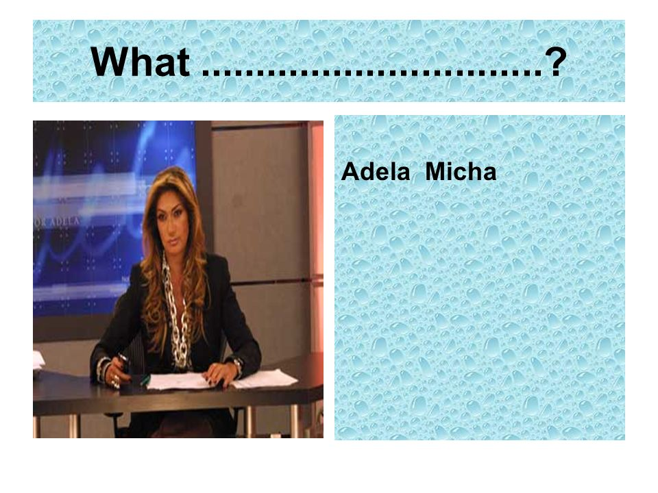 What...............................? Adela Micha