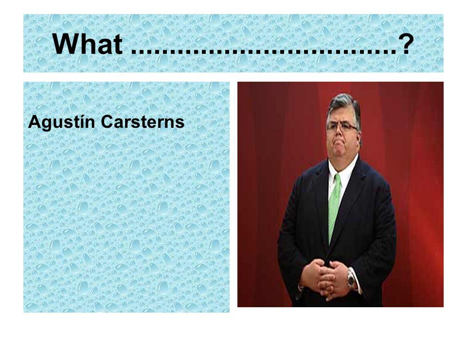 What..................................? Agustín Carsterns