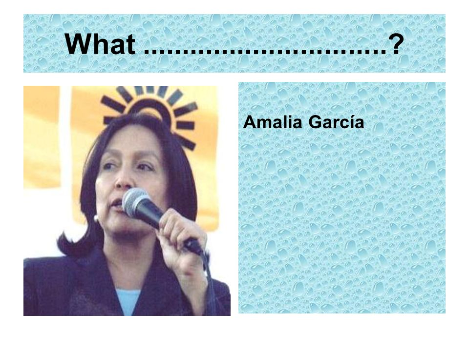 What...............................? Amalia García