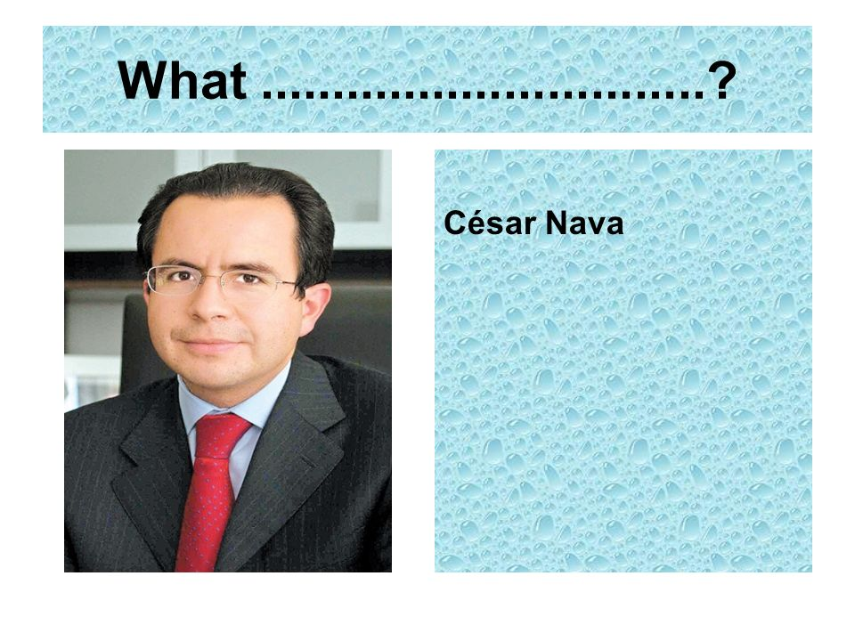 What...............................? César Nava