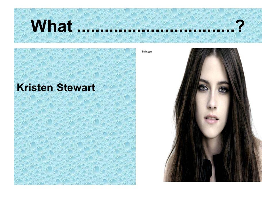 What..................................? Kristen Stewart