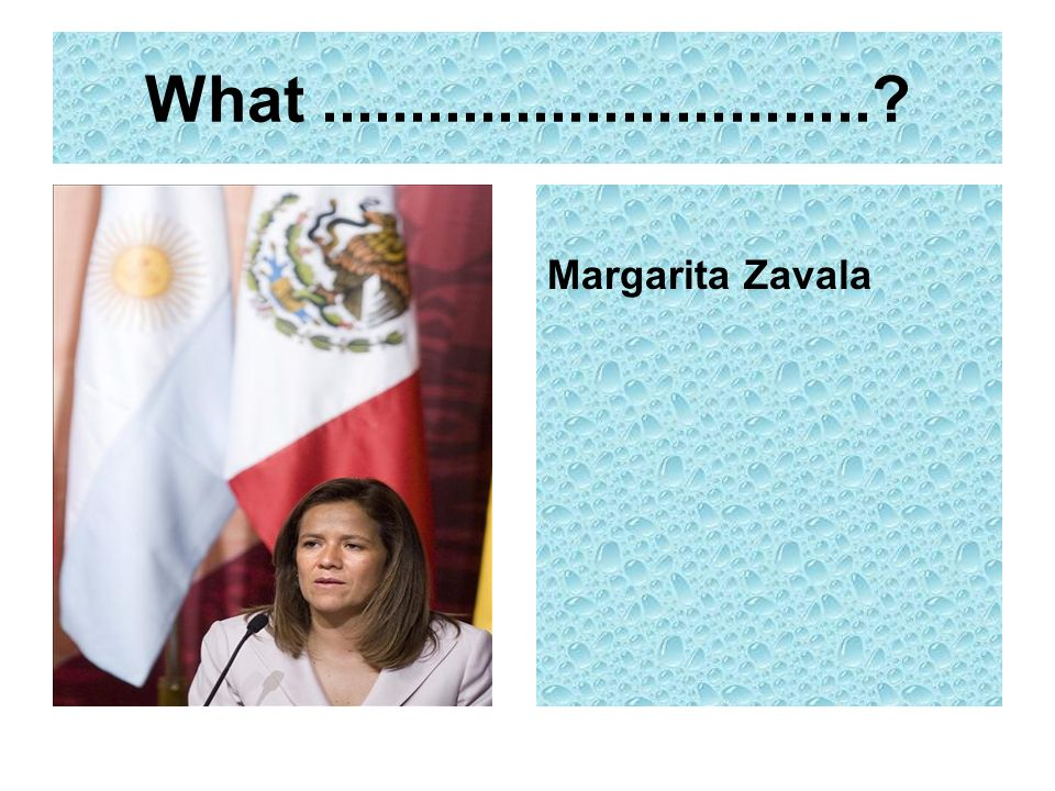 What...............................? Margarita Zavala