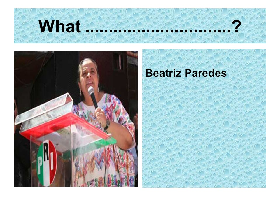 What...............................? Beatriz Paredes