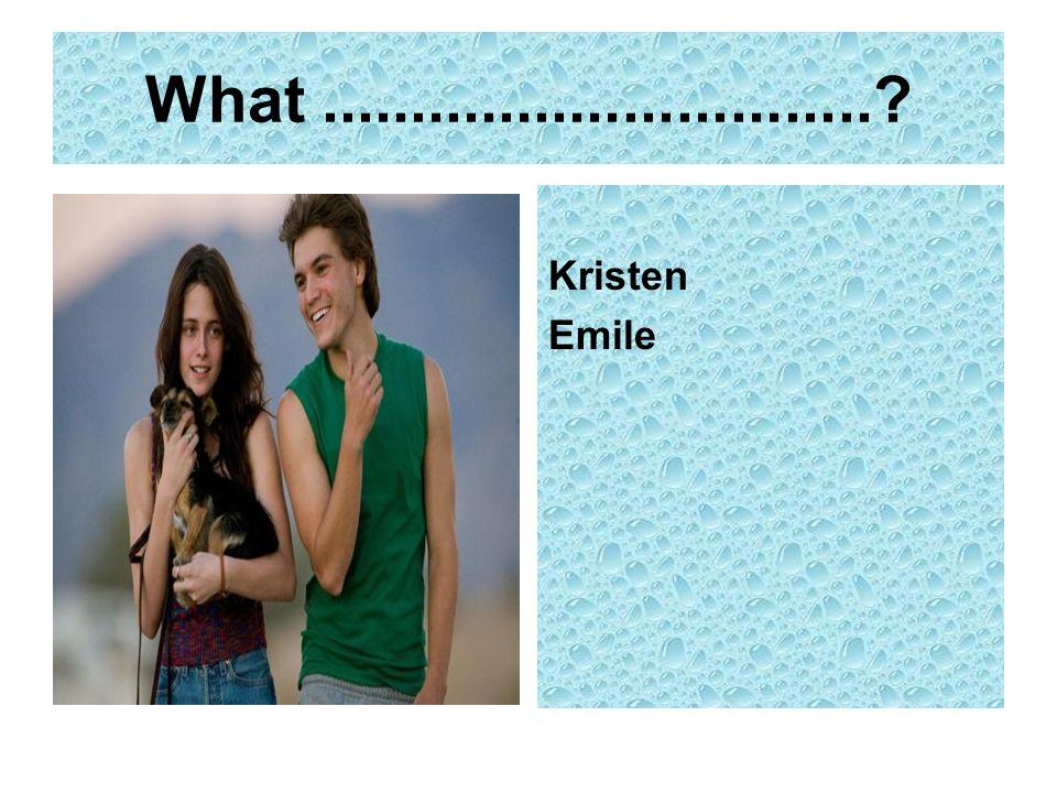 What...............................? Kristen Emile