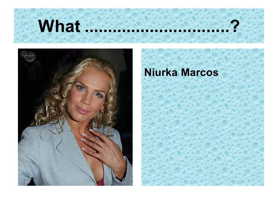 What...............................? Niurka Marcos