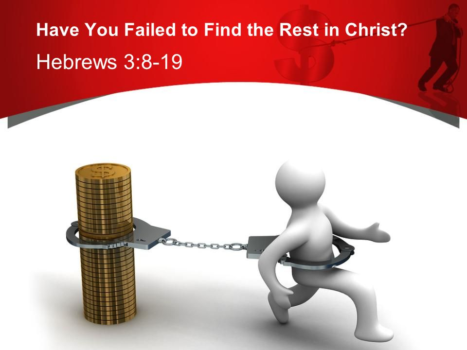 Have You Failed to Find the Rest in Christ Hebrews 3:8-19