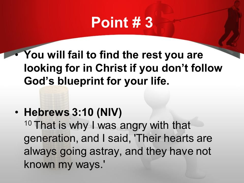 Point # 3 You will fail to find the rest you are looking for in Christ if you dont follow Gods blueprint for your life.