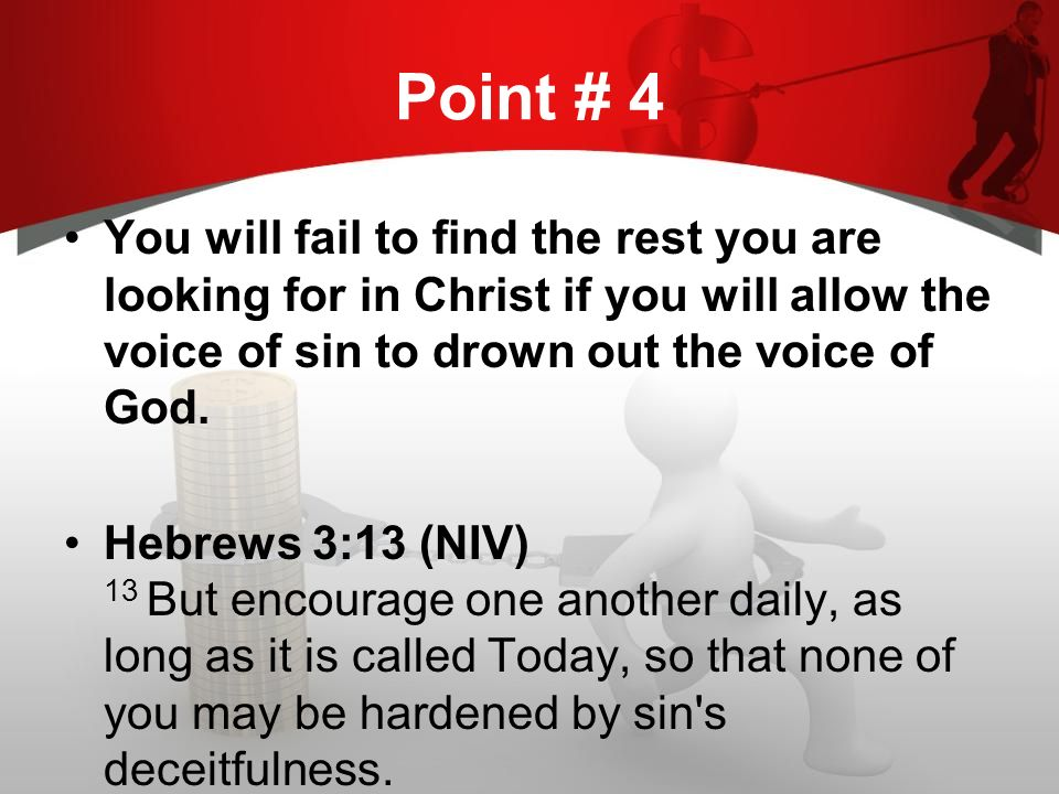 Point # 4 You will fail to find the rest you are looking for in Christ if you will allow the voice of sin to drown out the voice of God.