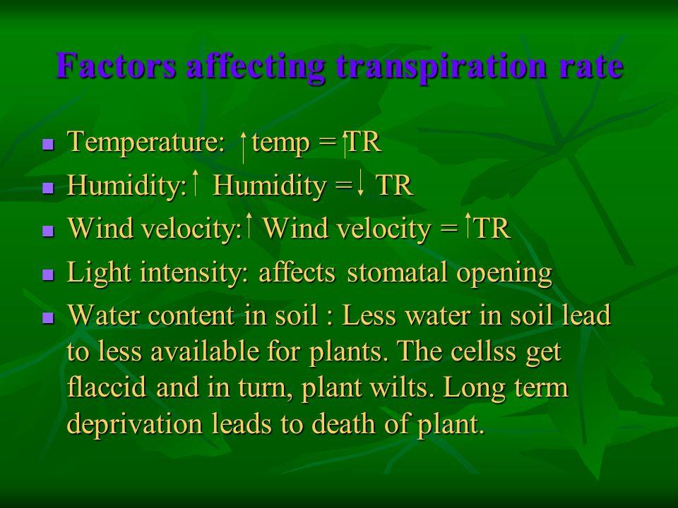Factors affecting transpiration rate Temperature: temp = TR Temperature: temp = TR Humidity: Humidity = TR Humidity: Humidity = TR Wind velocity: Wind