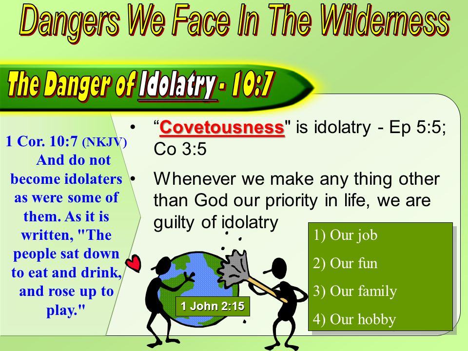 1 Cor. 10:7 (NKJV) And do not become idolaters as were some of them.