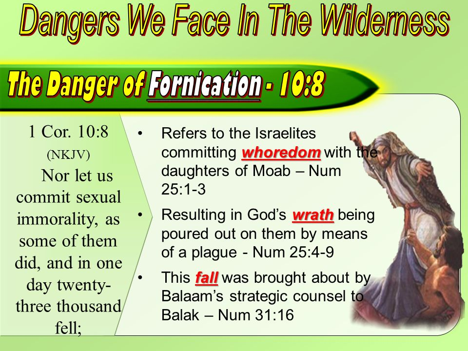 1 Cor. 10:8 (NKJV) Nor let us commit sexual immorality, as some of them did, and in one day twenty- three thousand fell; whoredomRefers to the Israeli