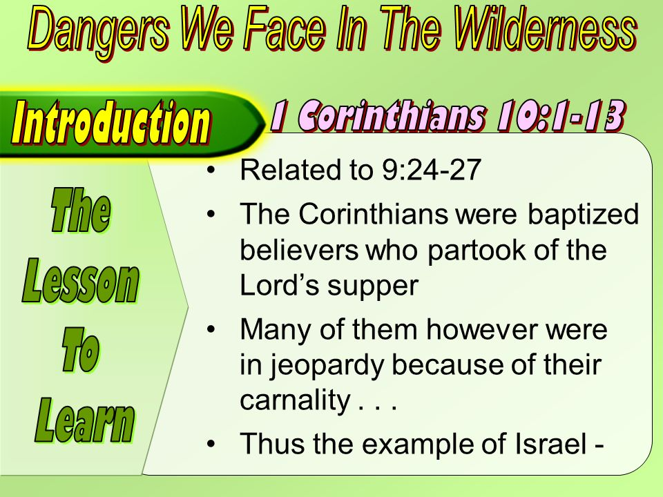 Related to 9:24-27 The Corinthians were baptized believers who partook of the Lords supper Many of them however were in jeopardy because of their carnality...