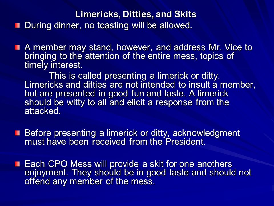 Limericks, Ditties, and Skits During dinner, no toasting will be allowed. A member may stand, however, and address Mr. Vice to bringing to the attenti