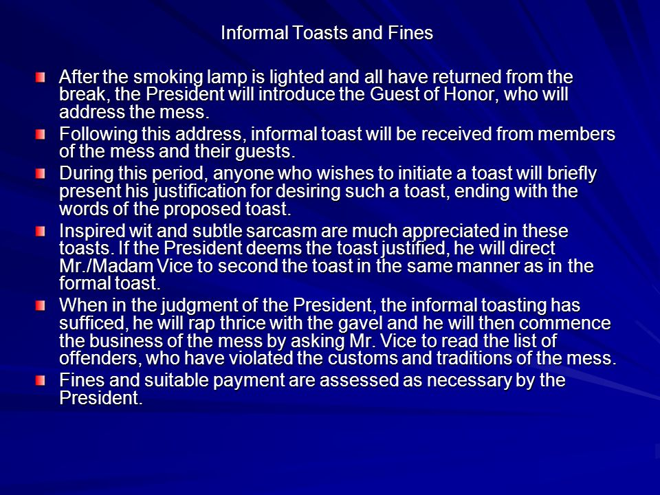 Informal Toasts and Fines After the smoking lamp is lighted and all have returned from the break, the President will introduce the Guest of Honor, who will address the mess.