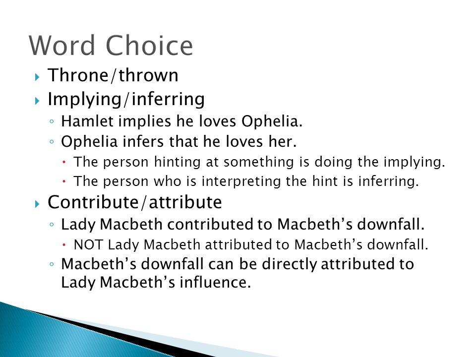 Throne/thrown Implying/inferring Hamlet implies he loves Ophelia.