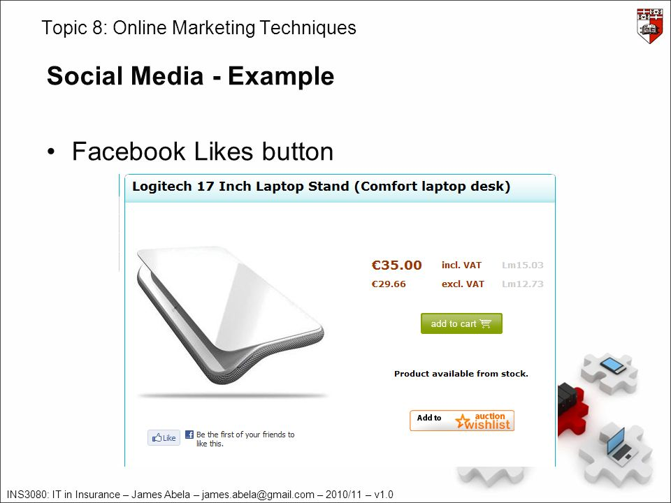 INS3080: IT in Insurance – James Abela – james.abela@gmail.com – 2010/11 – v1.0 Topic 8: Online Marketing Techniques Social Media - Example Facebook Likes button