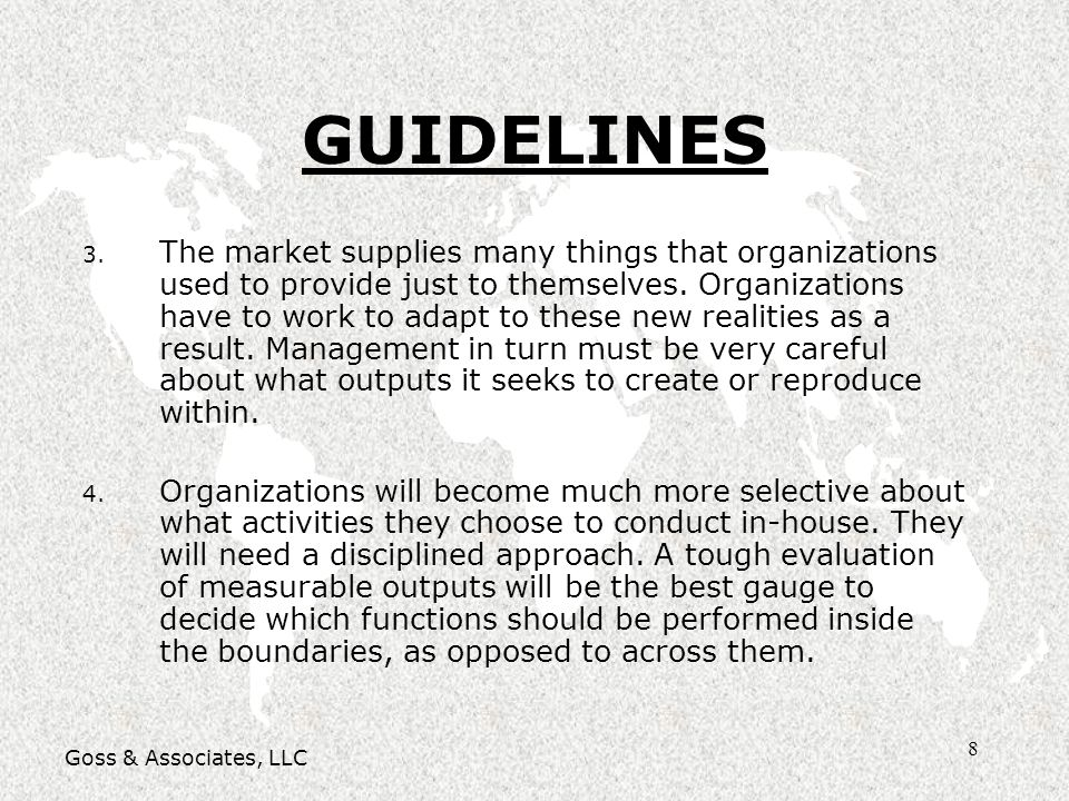 8 GUIDELINES 3. 3. The market supplies many things that organizations used to provide just to themselves. Organizations have to work to adapt to these