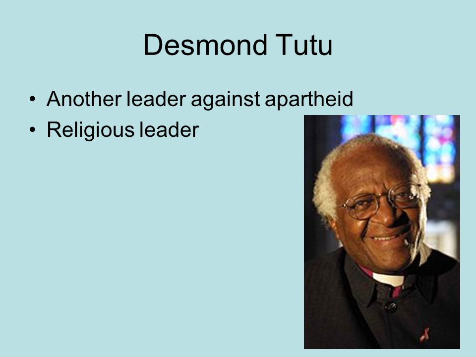 Desmond Tutu Another leader against apartheid Religious leader