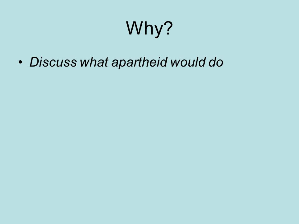 Why? Discuss what apartheid would do