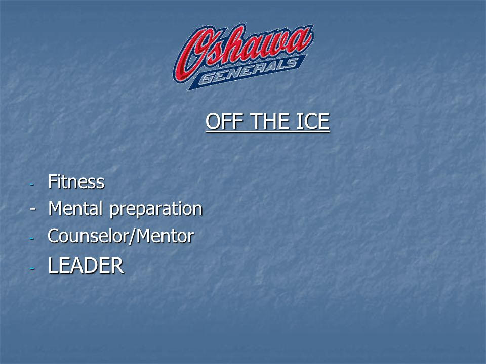 OFF THE ICE - Fitness - Mental preparation - Counselor/Mentor - LEADER