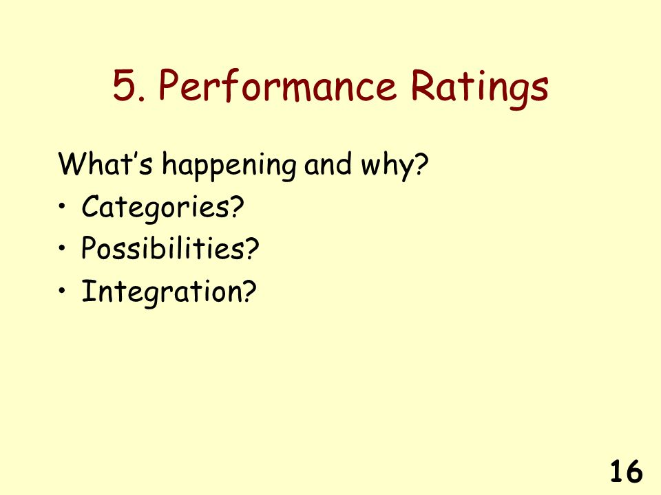 16 5. Performance Ratings Whats happening and why? Categories? Possibilities? Integration?