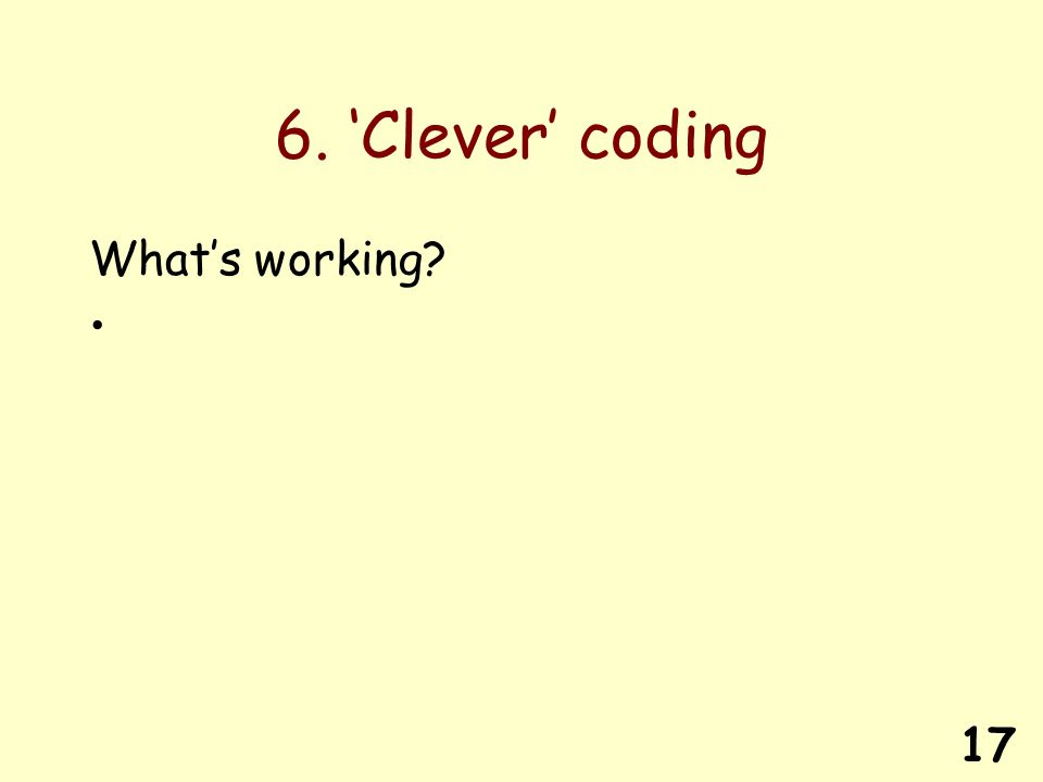 17 6. Clever coding Whats working