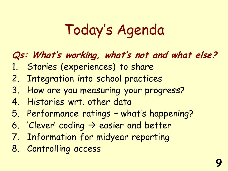 9 Todays Agenda Qs: Whats working, whats not and what else.