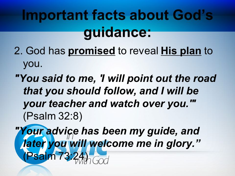 Important facts about Gods guidance: 2. God has promised to reveal His plan to you.