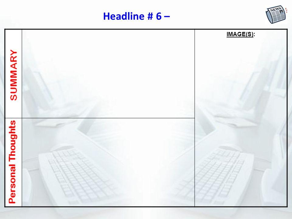 Headline # 6 – IMAGE(S):
