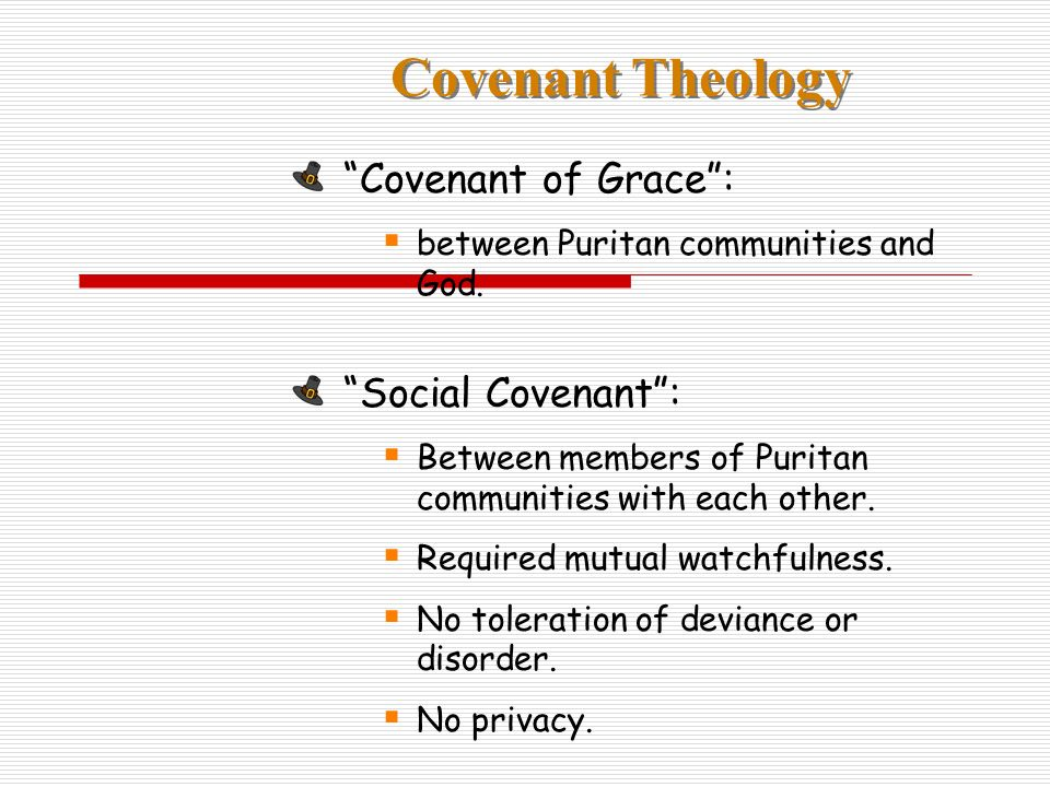 Covenant Theology Covenant of Grace: between Puritan communities and God. Social Covenant: Between members of Puritan communities with each other. Req