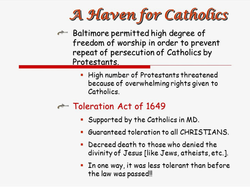 Baltimore permitted high degree of freedom of worship in order to prevent repeat of persecution of Catholics by Protestants.