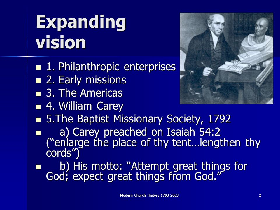 Modern Church History 1703-20032 Expanding vision 1. Philanthropic enterprises 1. Philanthropic enterprises 2. Early missions 2. Early missions 3. The