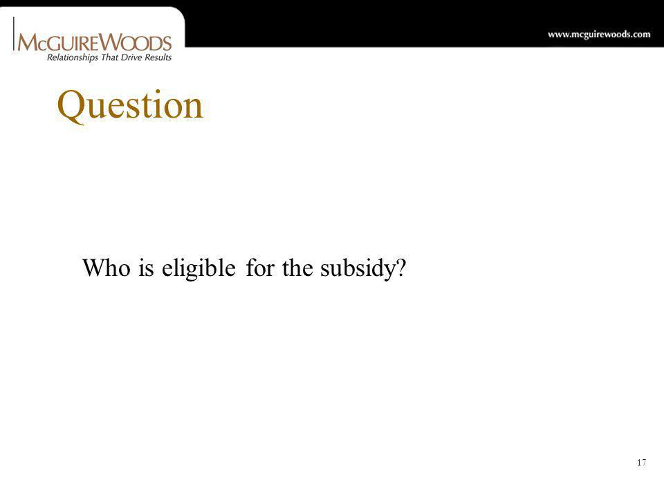 17 Question Who is eligible for the subsidy