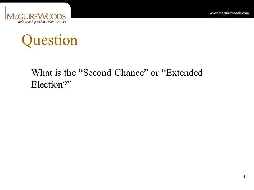 19 Question What is the Second Chance or Extended Election