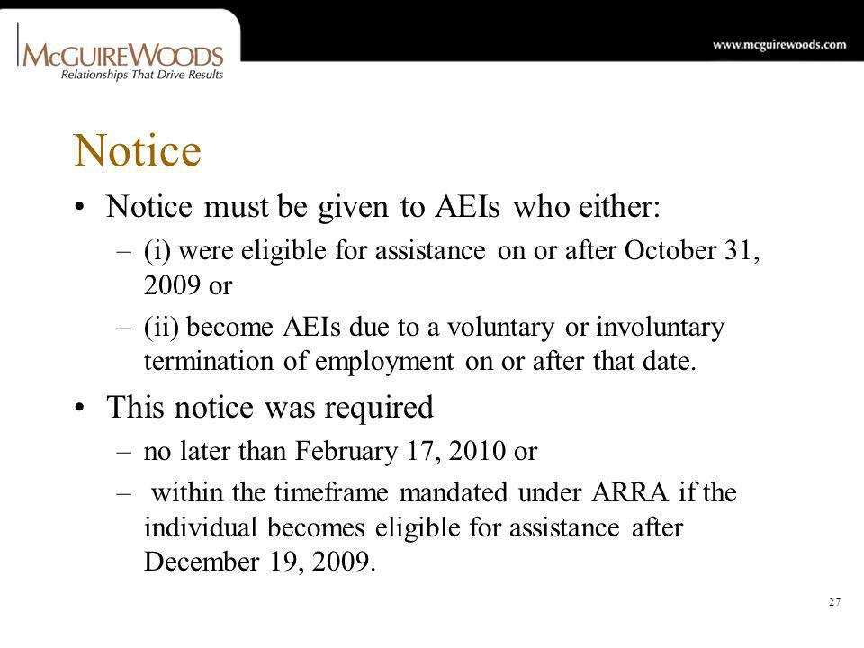 27 Notice Notice must be given to AEIs who either: –(i) were eligible for assistance on or after October 31, 2009 or –(ii) become AEIs due to a voluntary or involuntary termination of employment on or after that date.
