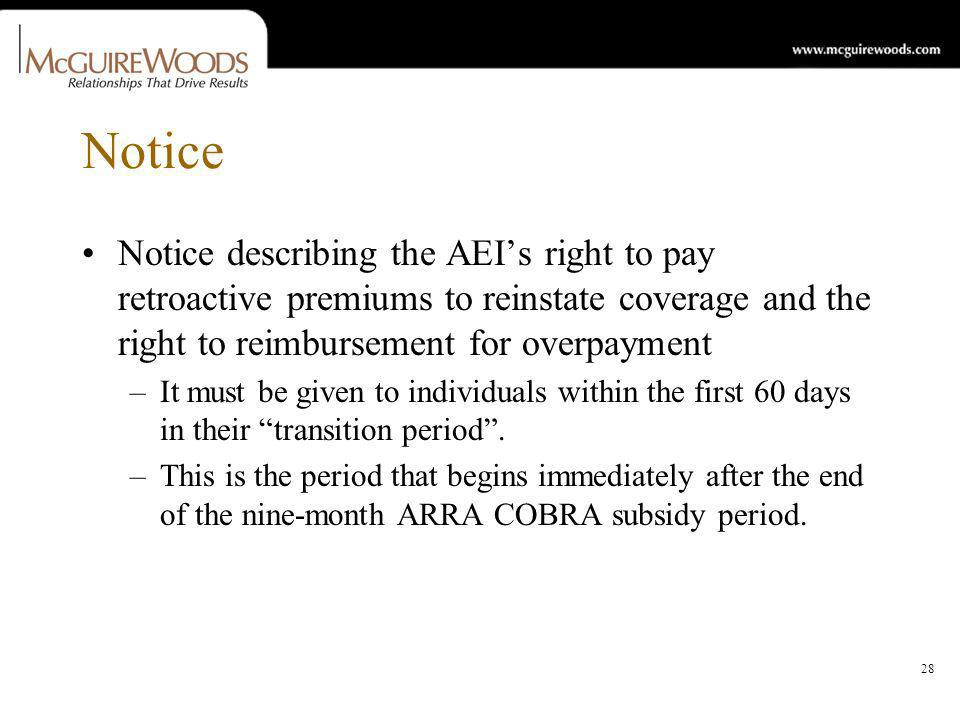 28 Notice Notice describing the AEIs right to pay retroactive premiums to reinstate coverage and the right to reimbursement for overpayment –It must be given to individuals within the first 60 days in their transition period.