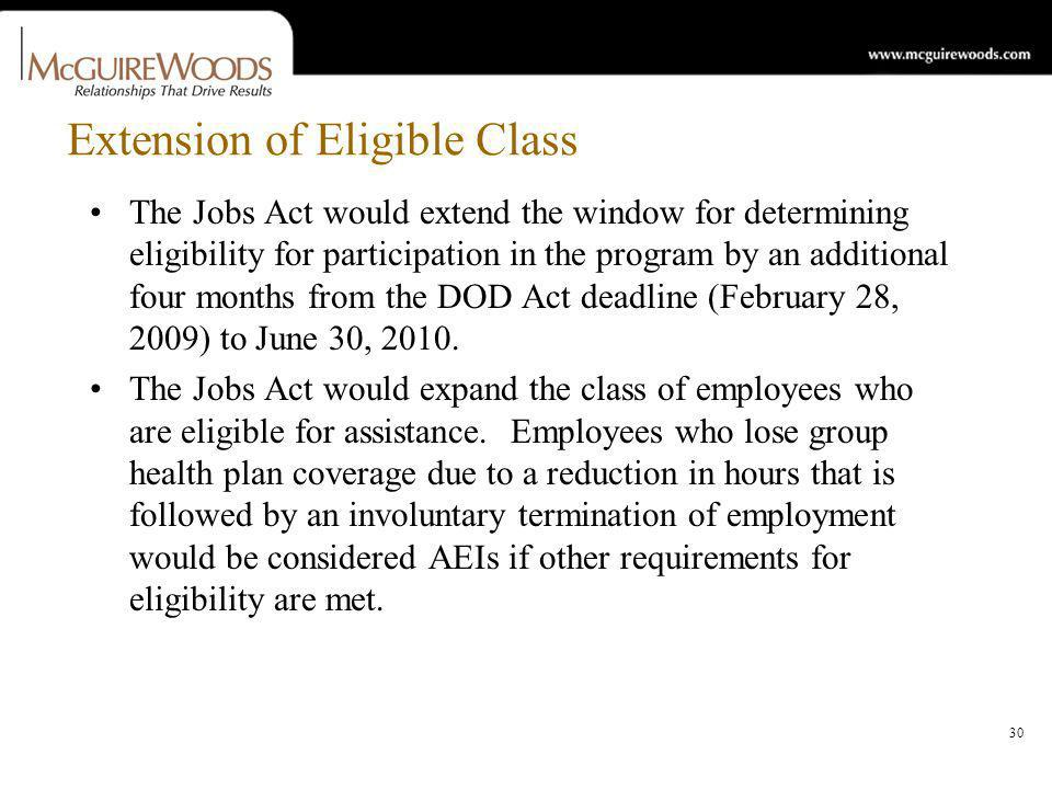 30 Extension of Eligible Class The Jobs Act would extend the window for determining eligibility for participation in the program by an additional four months from the DOD Act deadline (February 28, 2009) to June 30, 2010.