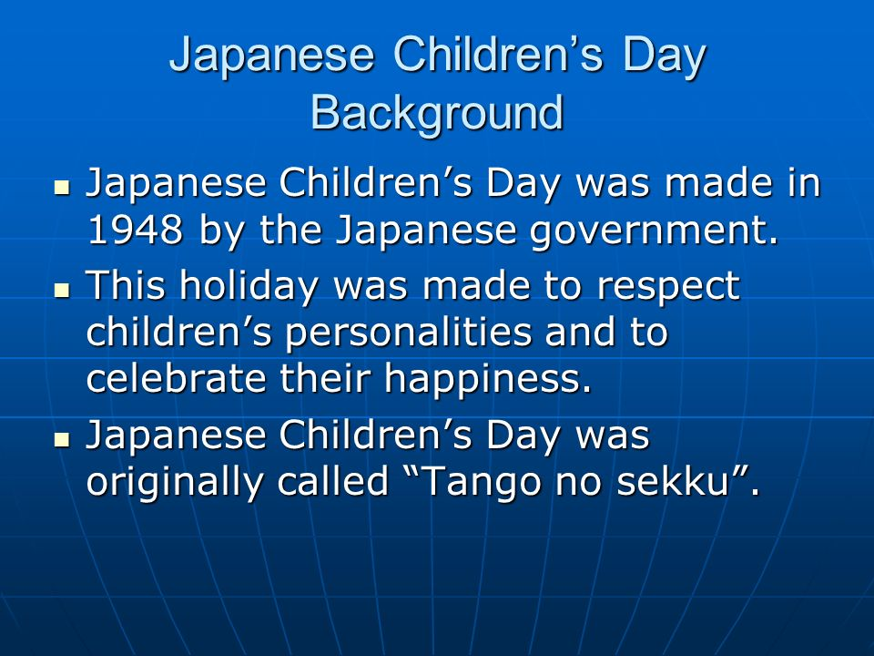 Japanese Childrens Day Background Japanese Childrens Day was made in 1948 by the Japanese government.