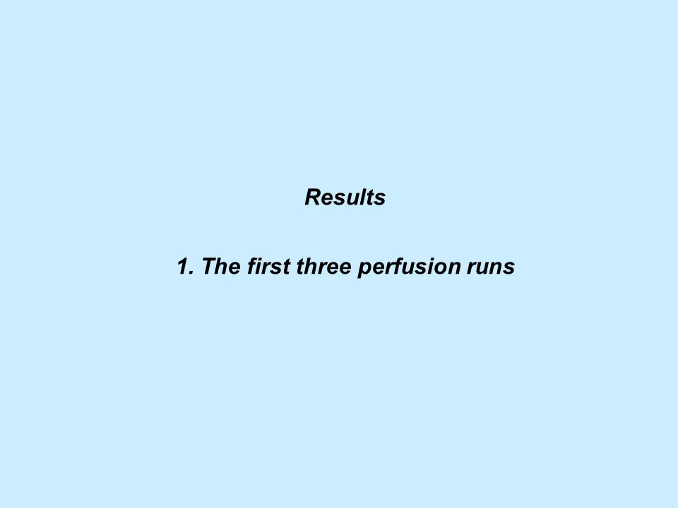 Results 1. The first three perfusion runs